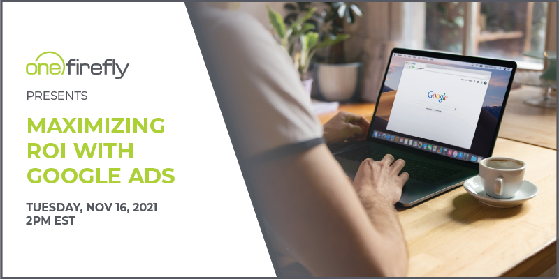 One Firefly Presents: Maximizing ROI With Google Ads